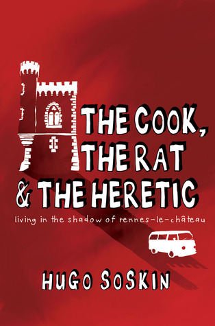 The Cook, the Rat & the Heretic: Living in the Shadow of Rennes-le-Chateau