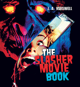 The Slasher Movie Book by J.A. Kerswell