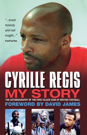 Cyrille Regis: My Story: The Autobiography of the First Black Icon of British Football