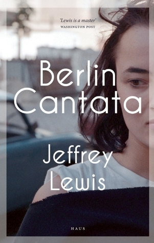 Berlin Cantata by Jeffrey  Lewis