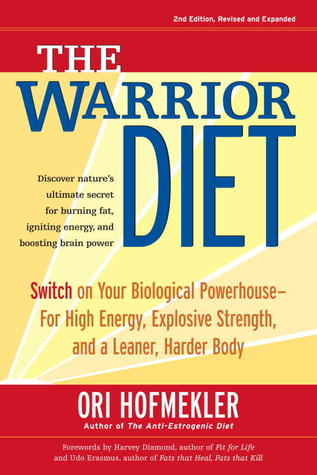 The Warrior Diet: Switch on Your Biological Powerhouse - For High Energy, Explosive Strength, and a Leaner, Harder Body