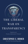 """The Liberal War on Transparency: Confessions of a Freedom of Information """"Criminal"""""""