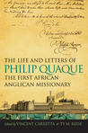 The Life and Letters of Philip Quaque, the First African Anglican Missionary