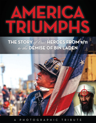 America Triumphs: The Story of Our Heroes from 9/11 to the Demise of Bin Laden