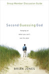Second Guessing God Group Member Discussion Guide: Hanging on When You Can't See His Plan