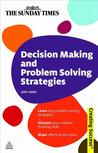 Decision Making and Problem Solving Strategies: Learn Key Problem Solving Strategies; Sharpen Your Creative Thinking Skills; Make Effective Decisions