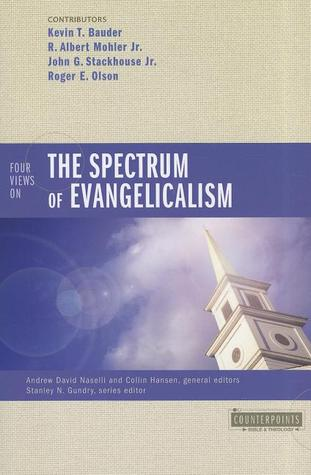 Four Views on the Spectrum of Evangelicalism by Andrew David Naselli