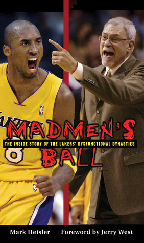 Madmen's Ball: The Inside Story of the Lakers' Dysfunctional Dynasties