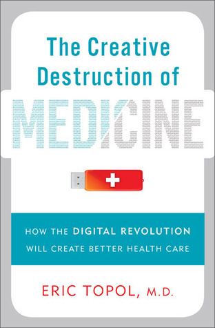 The Creative Destruction of Medicine by Eric Topol