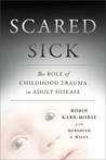 Scared Sick: The Role of Childhood Trauma in Adult Disease