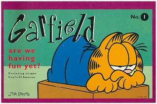 Garfield are we having fun yet? by Jim Davis