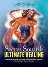 """Secret Sounds: Ultimate Healing: Your Personal Guide to a Better Life Using Sharry Edwards' Revolutionary """"Secret Sounds"""""""