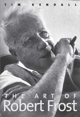 The Art of Robert Frost by Tim Kendall