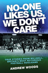 No One Like Us: True Stories from Milwall, Britain's Most Notorious Football Hooligans: True Stories from Milwall, Britain's Most Notorious Football Hooligans