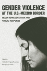 Gender Violence at the U.S.–Mexico Border: Media Representation and Public Response