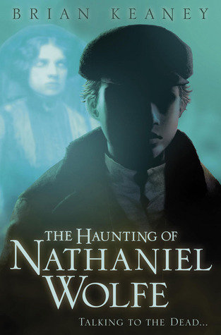 The Haunting of Nathaniel Wolfe by Brian Keaney