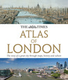 The Times Atlas of London: The Story of a Great City Through Maps, History and Culture