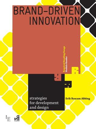 Brand Driven Innovation: Strategies for Development and Design: Strategies for Development and Design