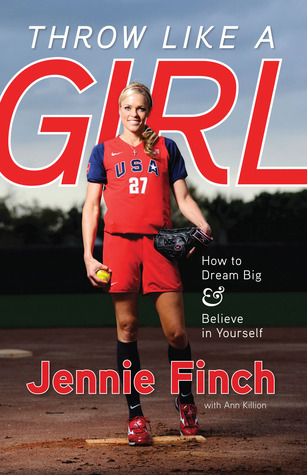 Throw Like a Girl: How to Dream Big  Believe in Yourself