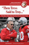 """""""Then Tress Said to Troy. . ."""": The Best Ohio State Football Stories Ever Told"""