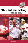 """""""Then Bud Said to Barry, Who Told Bob. . ."""": The Best Oklahoma Sooners Stories Ever Told"""