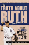 The Truth About Ruth and More. . .: Behind Yankees Myths, Legends, and Lore