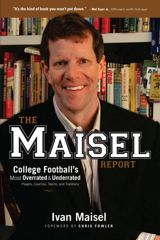 The Maisel Report: College Football's Most Overrated & Underrated Players, Coaches, Teams, and Traditions