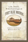 Life, Death, and Archaeology at Fort Blue Mounds: A Settlers' Fortification of the Black Hawk War