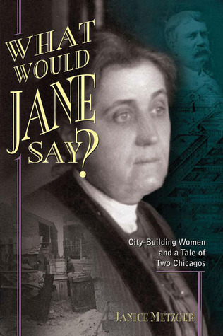 What Would Jane Say?: City-Building Women and a Tale of Two Chicagos