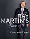 Ray Martin's Favourites: The Stories Behind the Legends