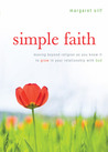 Simple Faith: Moving Beyond Religion as You Know It to Grow in Your Relationship with God
