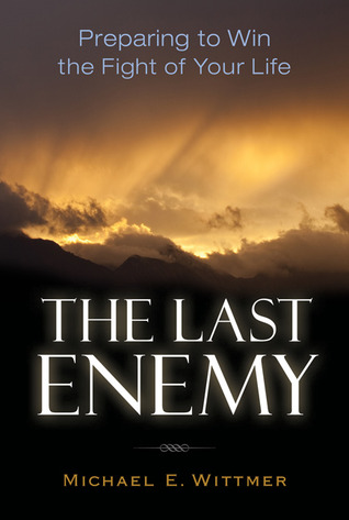 The Last Enemy by Michael E. Wittmer