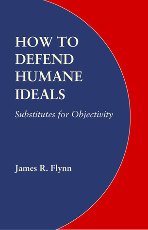 How to Defend Humane Ideals by James R. Flynn