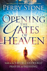 Opening the Gates of Heaven: Walk in the Favor of Answered Prayer and Blessing
