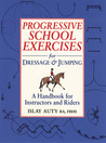 Progressive School Exercises for Dressage and Jumping: A Handbook for Instructors and Riders