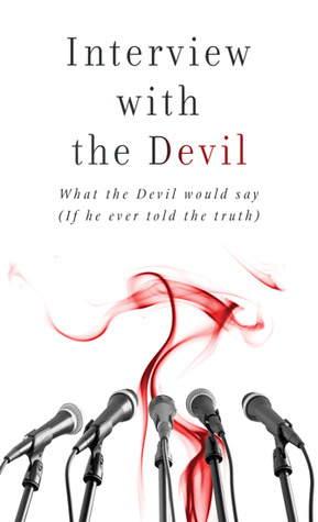 Interview with the Devil: What Satan Would Say (If He Ever Told the Truth)
