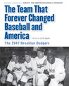 The Team That Forever Changed Baseball and America: The 1947 Brooklyn Dodgers