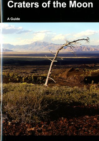 Craters of the Moon: A Guide to Craters of the Moon National Monument, Idaho: A Guide To Craters of the Moon National Monument, Idaho
