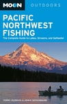 Moon Pacific Northwest Fishing: The Complete Guide to Lakes, Streams, and Saltwater