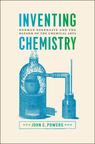 Inventing Chemistry: Herman Boerhaave and the Reform of the Chemical Arts