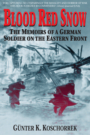The Memoirs of a German Soldier on the Eastern Front - Günter K. Koschorrek