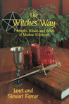 The Witches' Way: Principles, Ritual and Beliefs of Modern Witchcraft