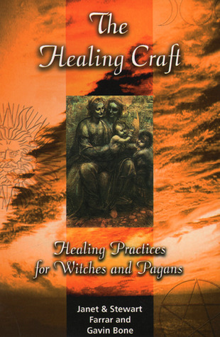 The Healing Craft: Healing Practices for Witches and Pagans