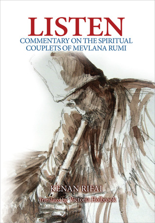 Listen: Commentary on the Spiritual Couplets of Mevlana Rumi