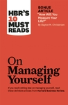 "HBR's 10 Must Reads on Managing Yourself (with bonus article ""How Will You Measure Your Life?"")"