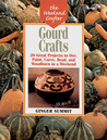 The Weekend Crafter®: Gourd Crafts: 20 Great Projects to Dye, Paint, Cut, Carve, Bead and Woodburn in a Weekend