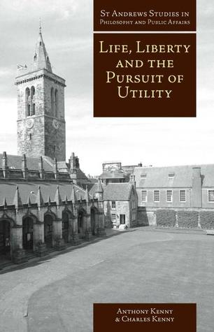 Life, Liberty, and the Pursuit of Utility: Happiness in Philosophical and Economic Thought