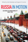 Russia in Motion: Cultures of Human Mobility since 1850