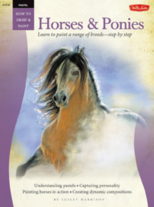 Pastel: Horses & Ponies: Learn to paint a range of breeds-step by step