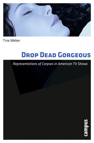 Drop Dead Gorgeous: Representations of Corpses in American TV Shows